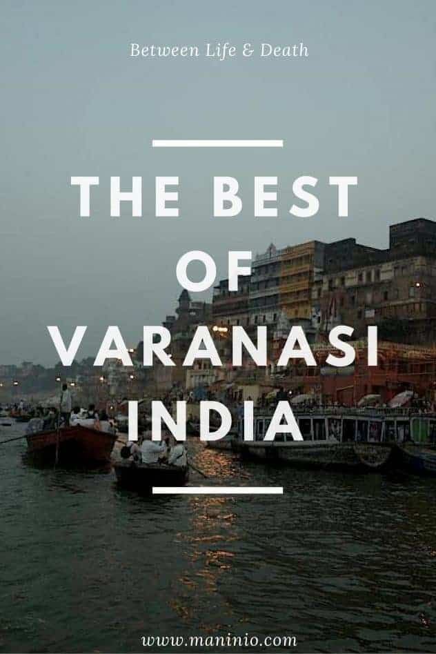Varanasi between life and death - www.maninio.com - Best things to do