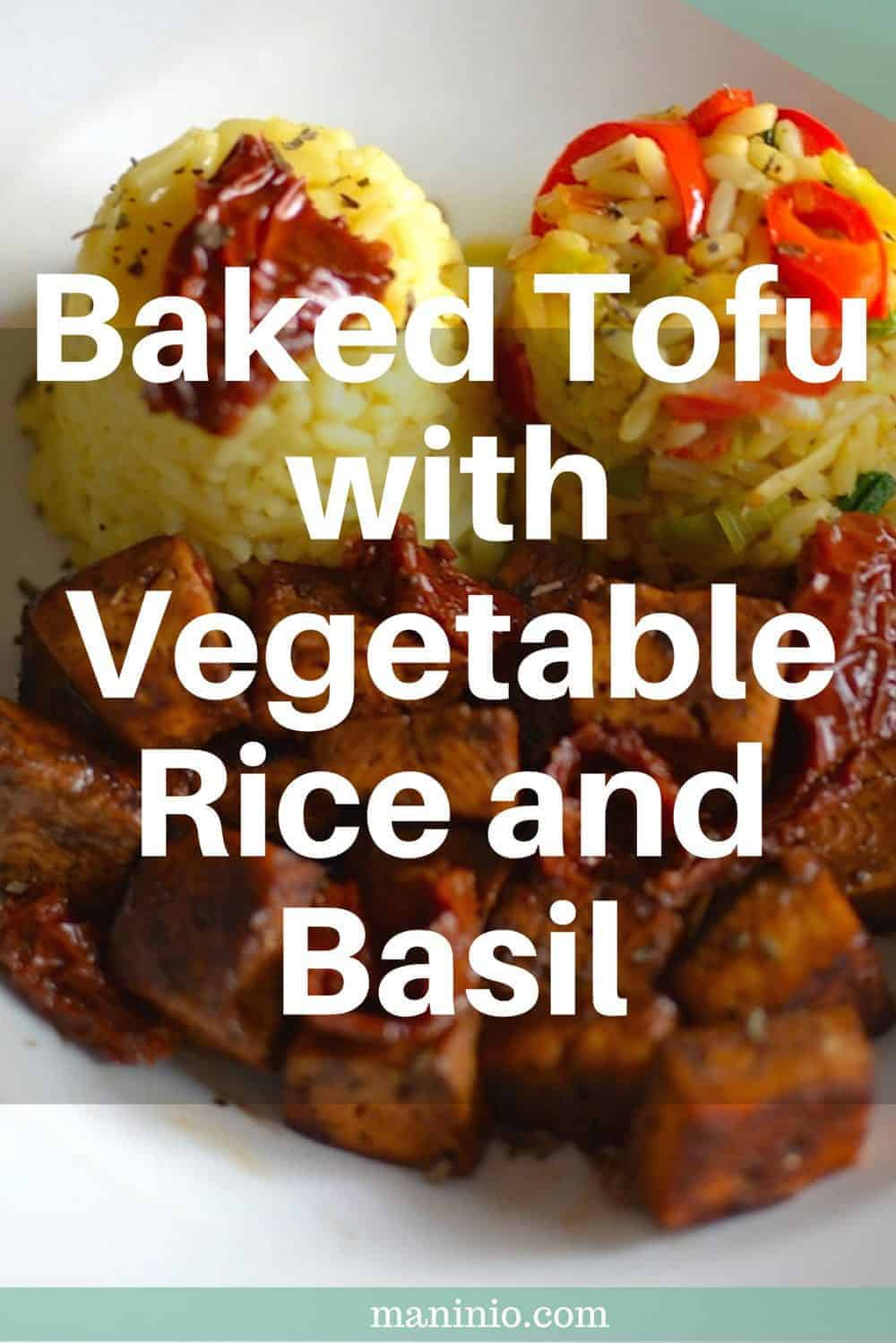 Baked Tofu with Vegetable Rice and Basil. maninio.com #tofuwithvegetables #vegantofu