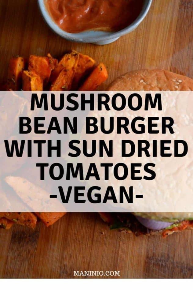 Mushroom Bean Vegan Burger with Sun-Dried Tomatoes. maninio.com #veganburger #veganmushroomburger